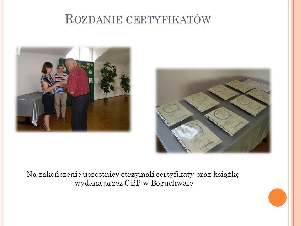 R OZDANIE CERTYFIKATÓW Na zakończenie uczestnicy otrzymali certyfikaty oraz książkę wydaną przez GBP w Boguchwale