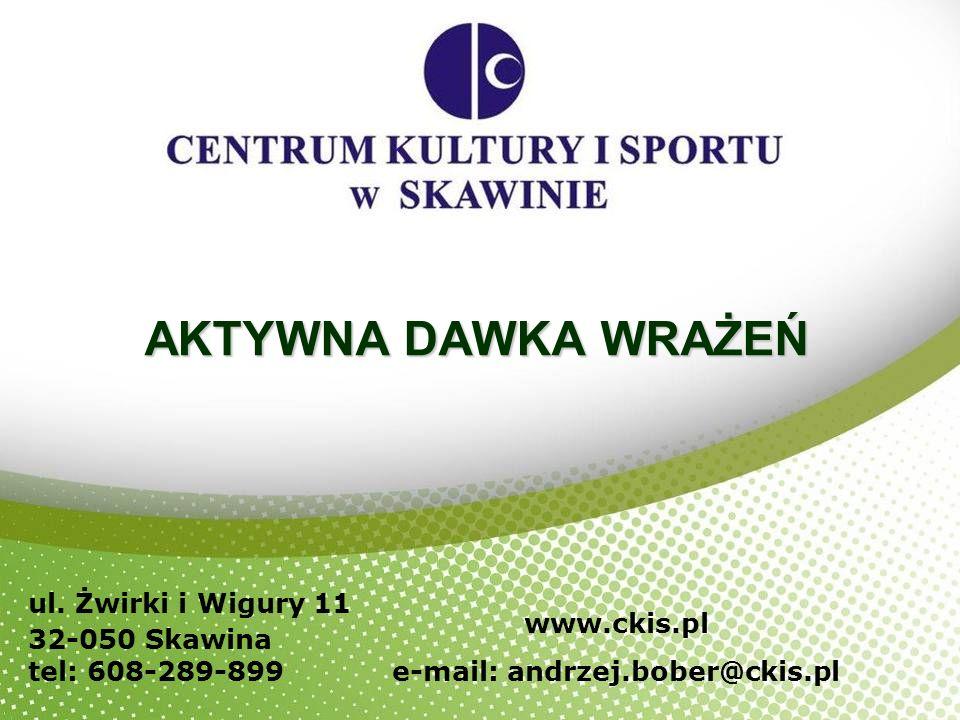 AKTYWNA DAWKA WRAŻEŃ ul. Żwirki i Wigury 11 32-050 Skawina tel: 608-289-899 www.ckis.pl e-mail: andrzej.bober@ckis.pl