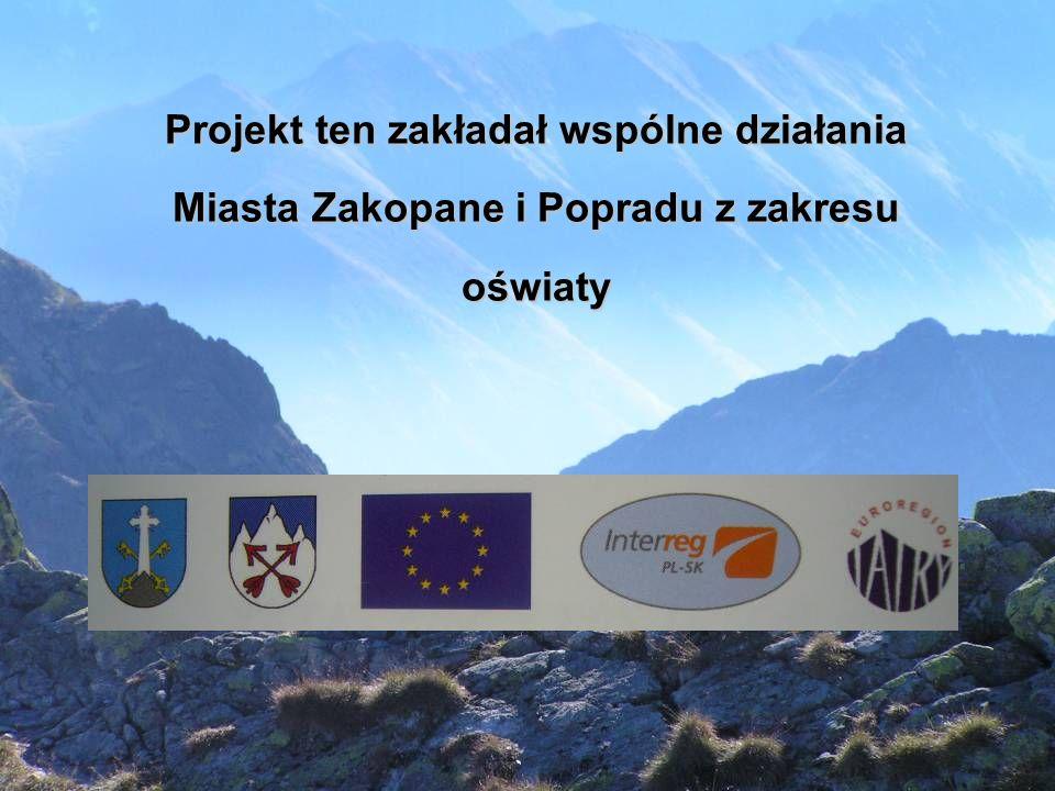 Projekt ten zakładał wspólne działania Miasta Zakopane i Popradu z zakresu oświaty