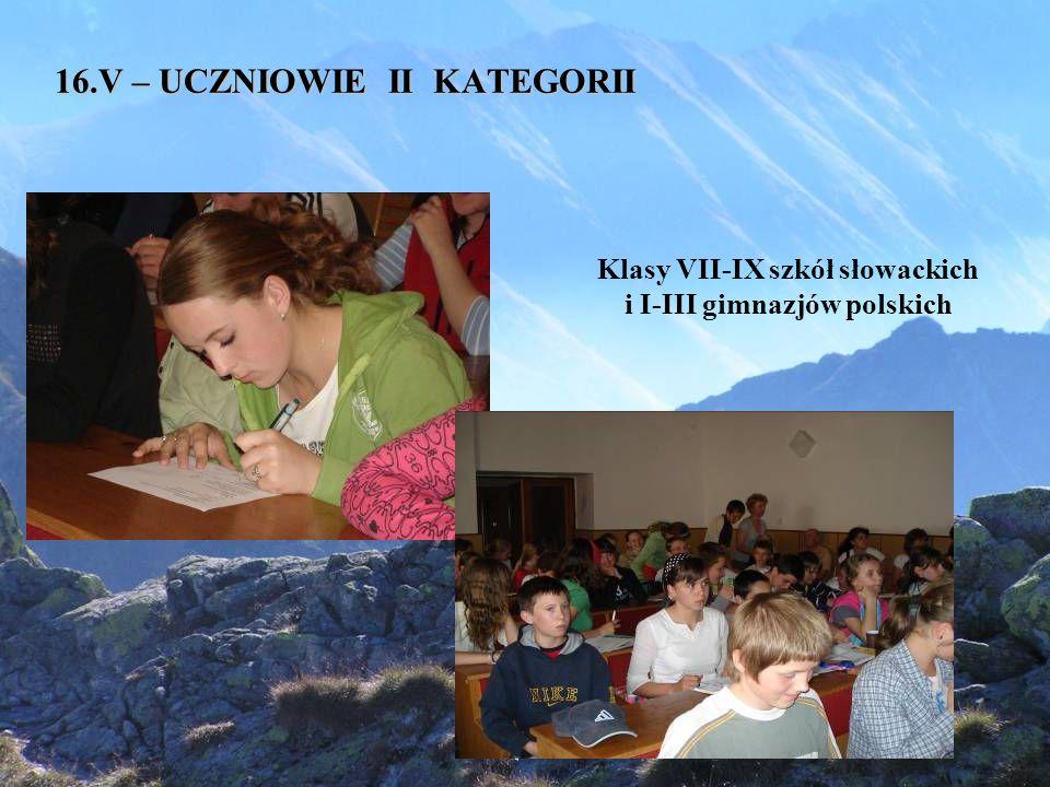 16.V – UCZNIOWIE II KATEGORII Klasy VII-IX szkół słowackich i I-III gimnazjów polskich