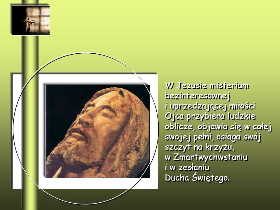 W Jezusie misterium bezinteresownej i uprzedzającej miłości Ojca przybiera ludzkie oblicze, objawia się w całej swojej pełni, osiąga swój szczyt na kr