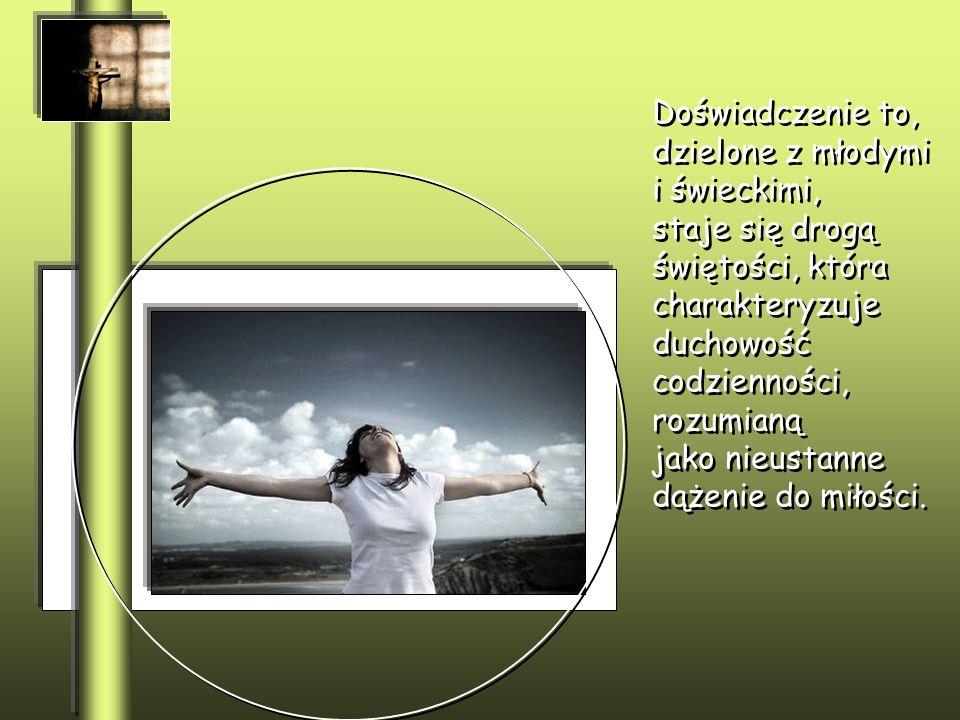 Doświadczenie to, dzielone z młodymi i świeckimi, staje się drogą świętości, która charakteryzuje duchowość codzienności, rozumianą jako nieustanne dą