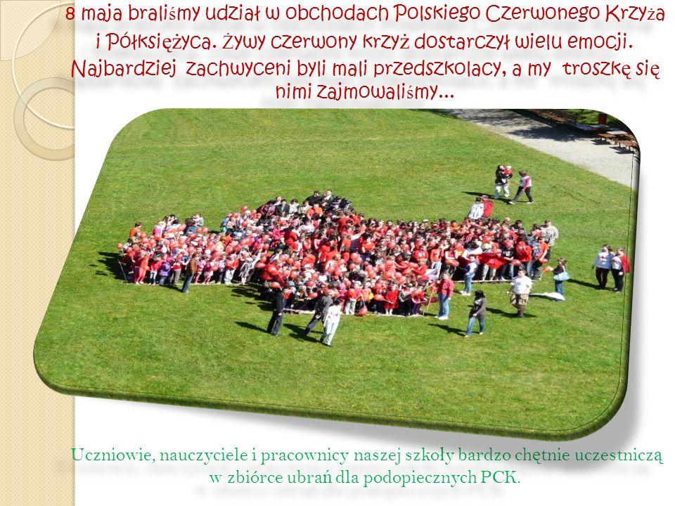 8 maja brali ś my udział w obchodach Polskiego Czerwonego Krzy ż a i Półksi ęż yca. Ż ywy czerwony krzy ż dostarczył wielu emocji. Najbardziej zachwyc