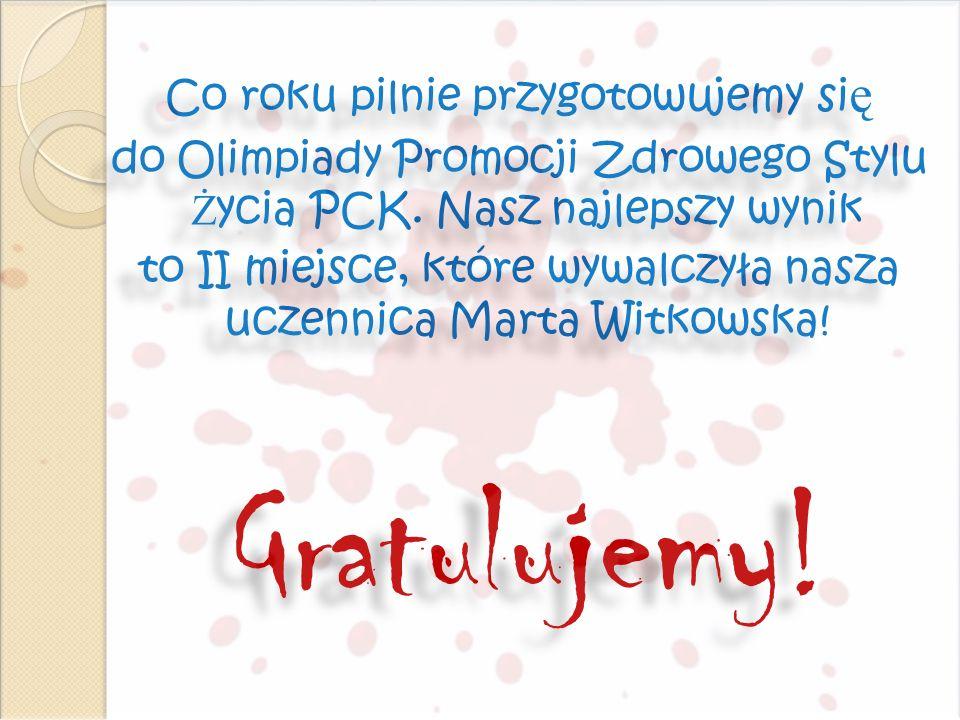 Co roku pilnie przygotowujemy si ę do Olimpiady Promocji Zdrowego Stylu Ż ycia PCK. Nasz najlepszy wynik to II miejsce, które wywalczyła nasza uczenni