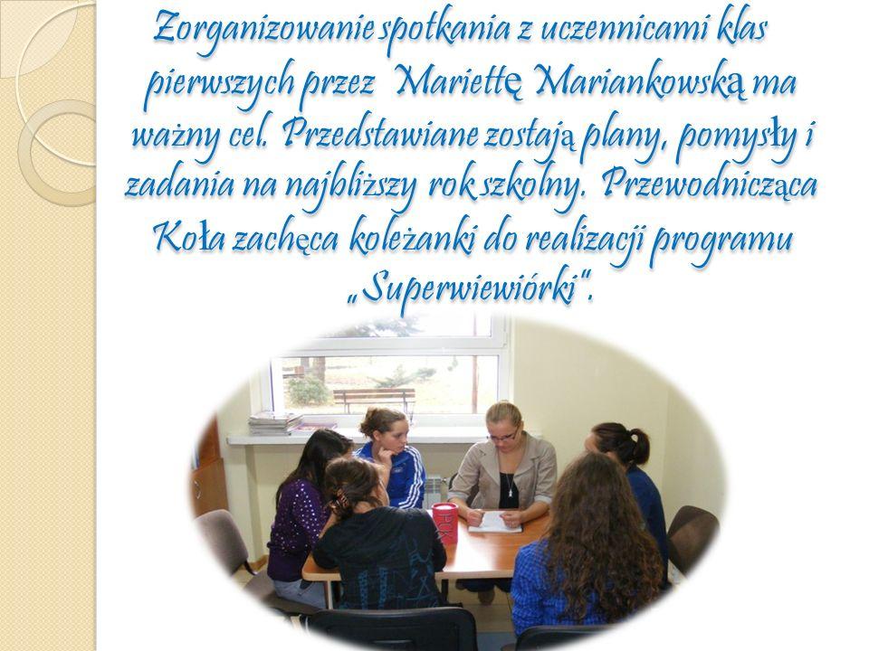 Zorganizowanie spotkania z uczennicami klas pierwszych przez Mariett ę Mariankowsk ą ma wa ż ny cel. Przedstawiane zostaj ą plany, pomys ł y i zadania