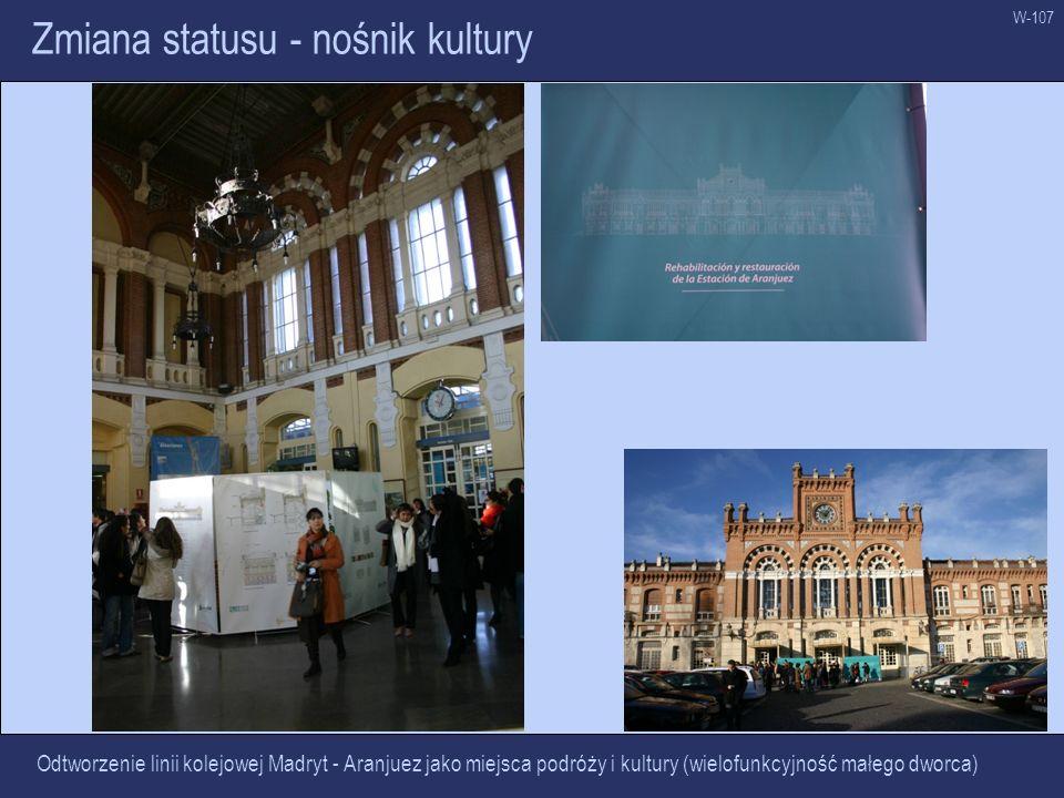 W-107 Zmiana statusu - nośnik kultury Odtworzenie linii kolejowej Madryt - Aranjuez jako miejsca podróży i kultury (wielofunkcyjność małego dworca)