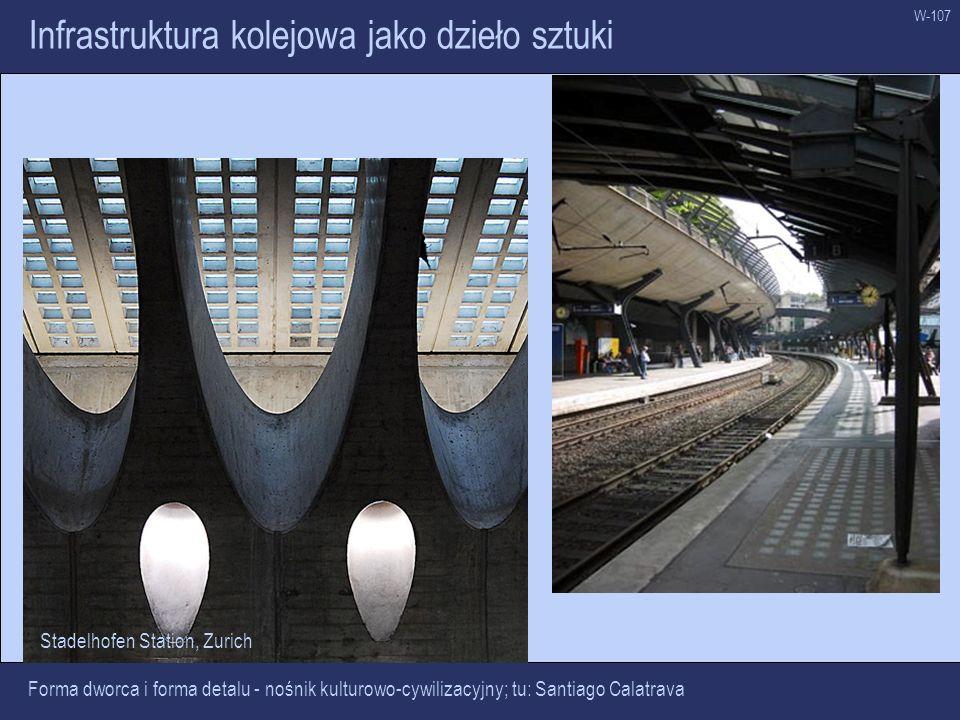 W-107 Infrastruktura kolejowa jako dzieło sztuki Forma dworca i forma detalu - nośnik kulturowo-cywilizacyjny; tu: Santiago Calatrava Stadelhofen Stat