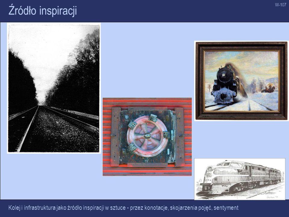 W-107 Źródło inspiracji Kolej i infrastruktura jako źródło inspiracji w sztuce - przez konotacje, skojarzenia pojęć, sentyment