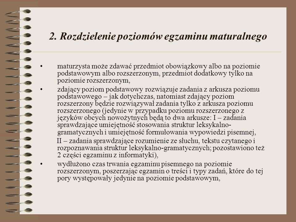 2. Rozdzielenie poziomów egzaminu maturalnego maturzysta może zdawać przedmiot obowiązkowy albo na poziomie podstawowym albo rozszerzonym, przedmiot d