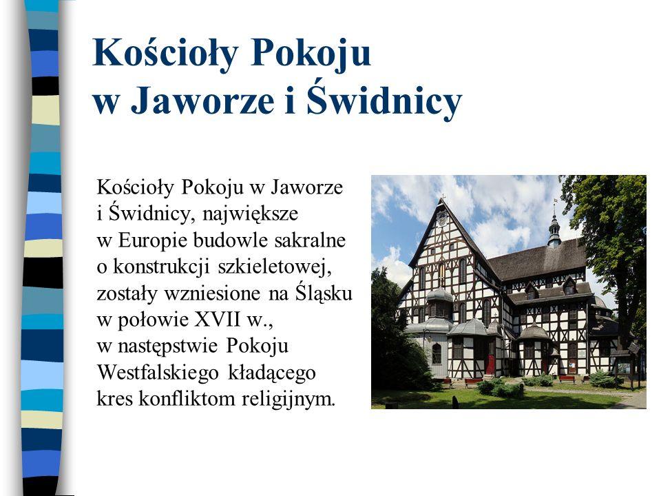 Kościoły Pokoju w Jaworze i Świdnicy, największe w Europie budowle sakralne o konstrukcji szkieletowej, zostały wzniesione na Śląsku w połowie XVII w.