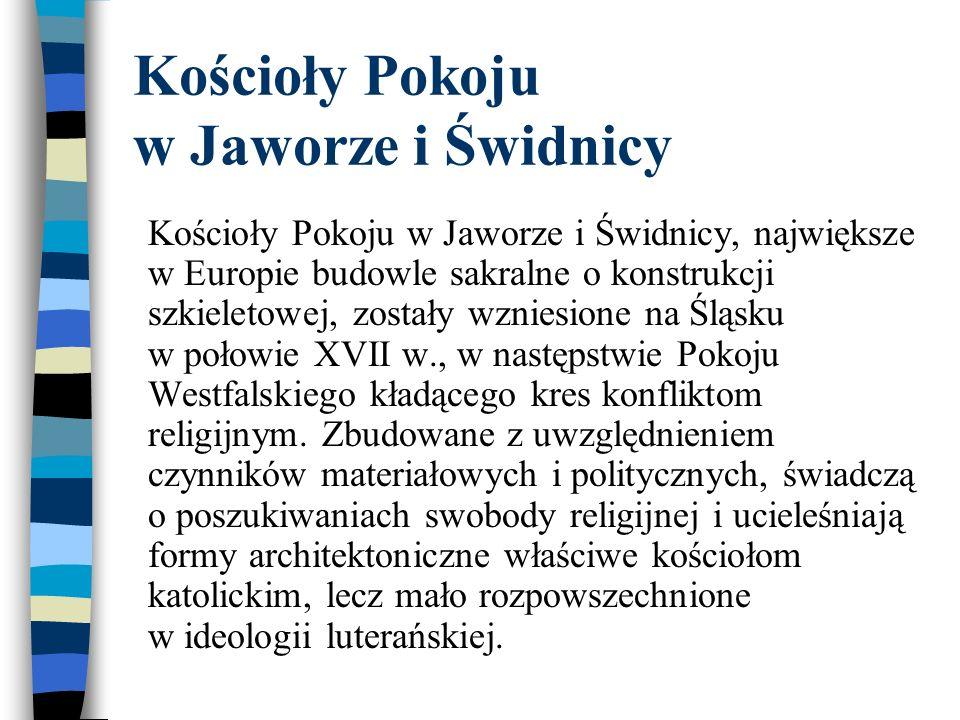 Kościoły Pokoju w Jaworze i Świdnicy Kościoły Pokoju w Jaworze i Świdnicy, największe w Europie budowle sakralne o konstrukcji szkieletowej, zostały w