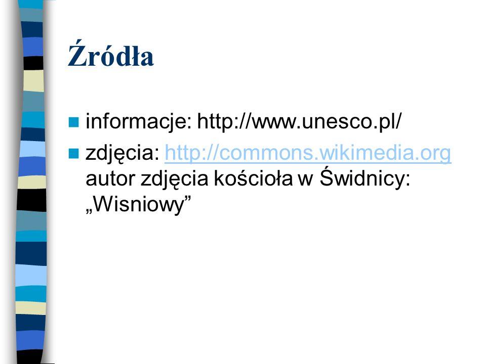 Źródła informacje: http://www.unesco.pl/ zdjęcia: http://commons.wikimedia.org autor zdjęcia kościoła w Świdnicy: Wisniowyhttp://commons.wikimedia.org