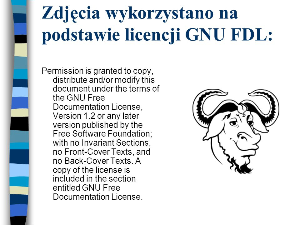 Zdjęcia wykorzystano na podstawie licencji GNU FDL: Permission is granted to copy, distribute and/or modify this document under the terms of the GNU F