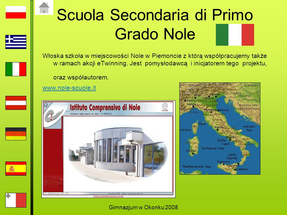 Gimnazjum w Okonku 2008 Scuola Secondaria di Primo Grado Nole Włoska szkoła w miejscowości Nole w Piemoncie z którą współpracujemy także w ramach akcji eTwinning.