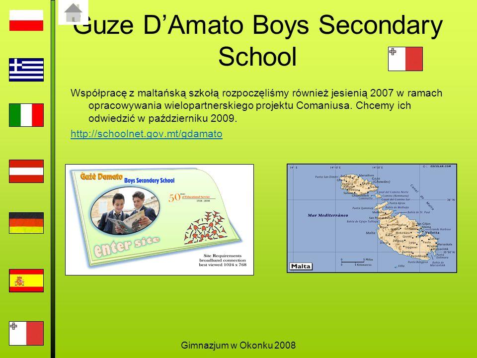 Gimnazjum w Okonku 2008 Guze DAmato Boys Secondary School Współpracę z maltańską szkołą rozpoczęliśmy również jesienią 2007 w ramach opracowywania wielopartnerskiego projektu Comaniusa.