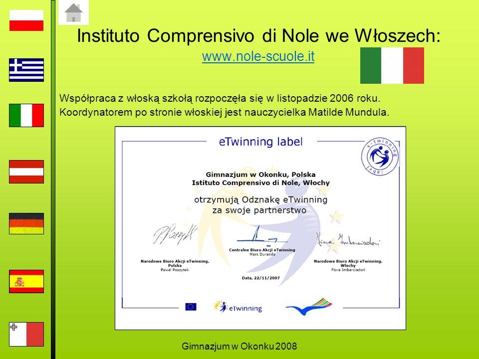 Gimnazjum w Okonku 2008 Instituto Comprensivo di Nole we Włoszech: www.nole-scuole.it www.nole-scuole.it Współpraca z włoską szkołą rozpoczęła się w listopadzie 2006 roku.