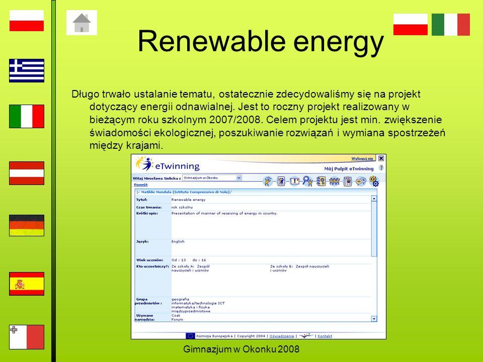 Gimnazjum w Okonku 2008 Renewable energy Długo trwało ustalanie tematu, ostatecznie zdecydowaliśmy się na projekt dotyczący energii odnawialnej.