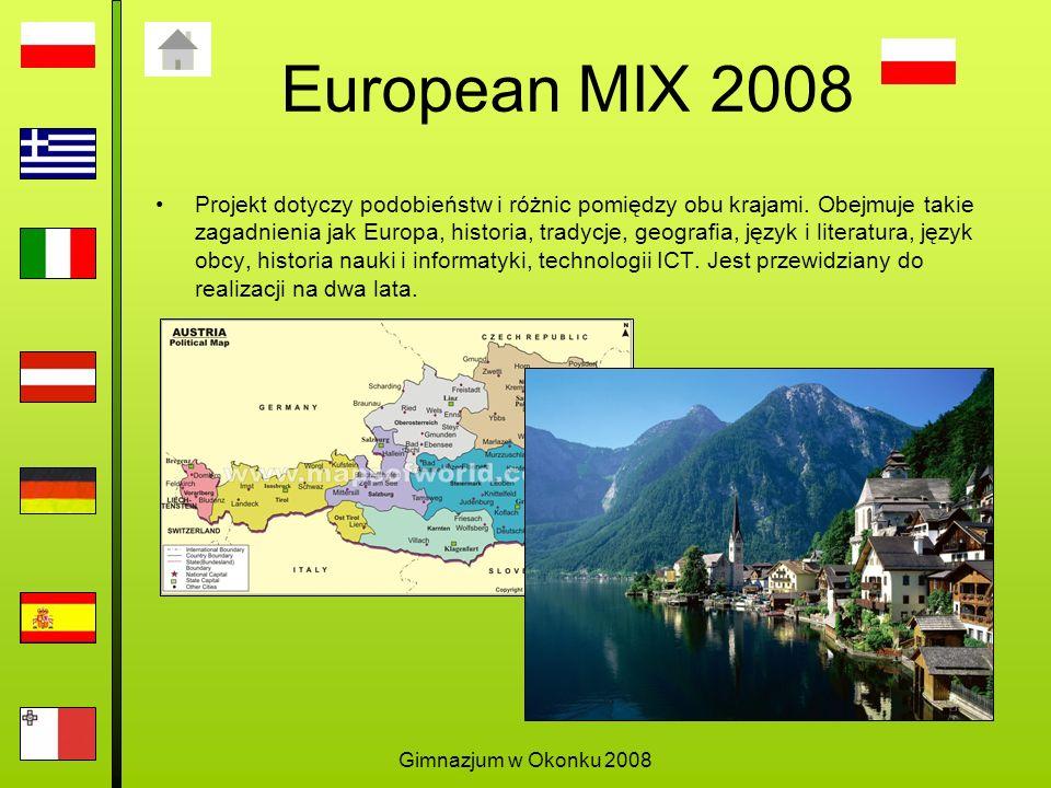 Gimnazjum w Okonku 2008 European MIX 2008 Projekt dotyczy podobieństw i różnic pomiędzy obu krajami.