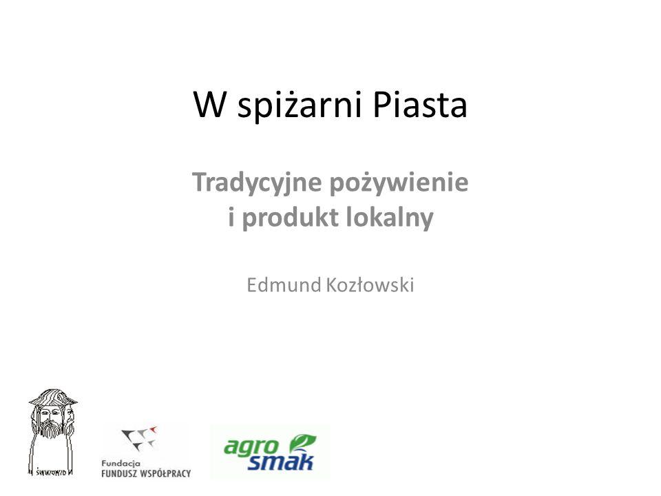 W spiżarni Piasta Tradycyjne pożywienie i produkt lokalny Edmund Kozłowski