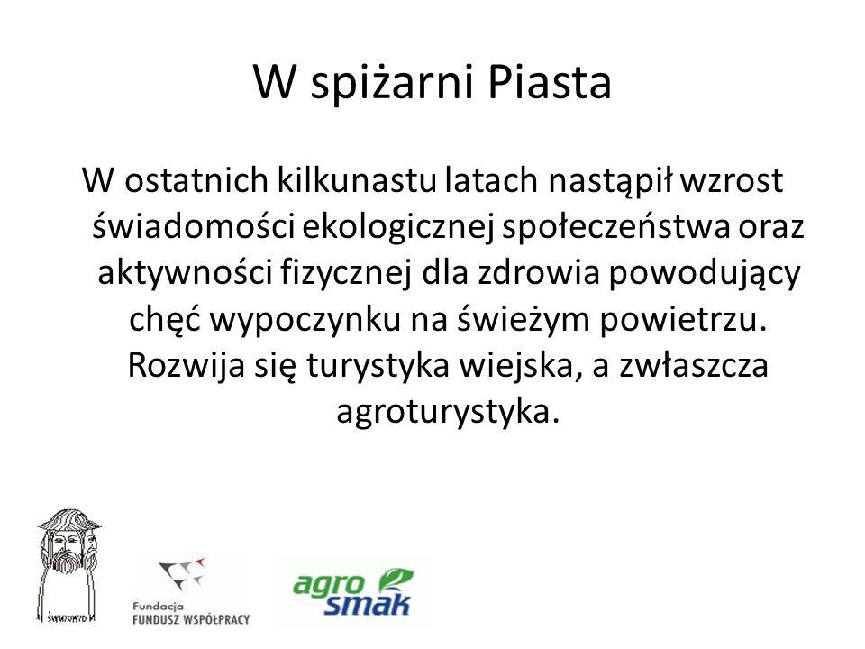 W spiżarni Piasta W ostatnich kilkunastu latach nastąpił wzrost świadomości ekologicznej społeczeństwa oraz aktywności fizycznej dla zdrowia powodując