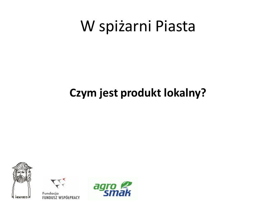 W spiżarni Piasta Czym jest produkt lokalny?