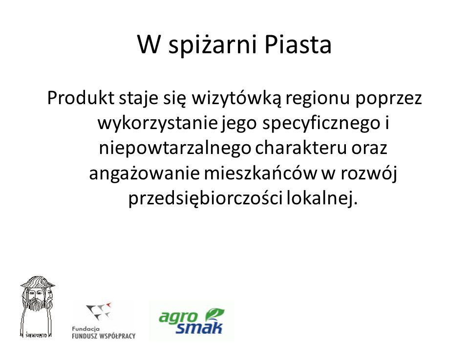 W spiżarni Piasta Produkt staje się wizytówką regionu poprzez wykorzystanie jego specyficznego i niepowtarzalnego charakteru oraz angażowanie mieszkań