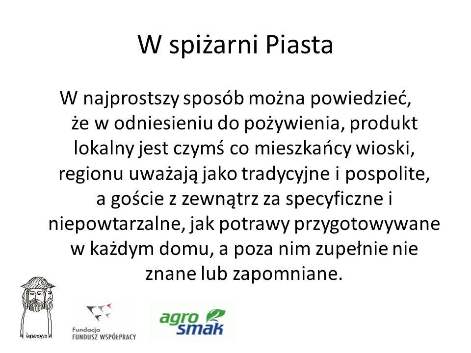 W spiżarni Piasta W najprostszy sposób można powiedzieć, że w odniesieniu do pożywienia, produkt lokalny jest czymś co mieszkańcy wioski, regionu uważ