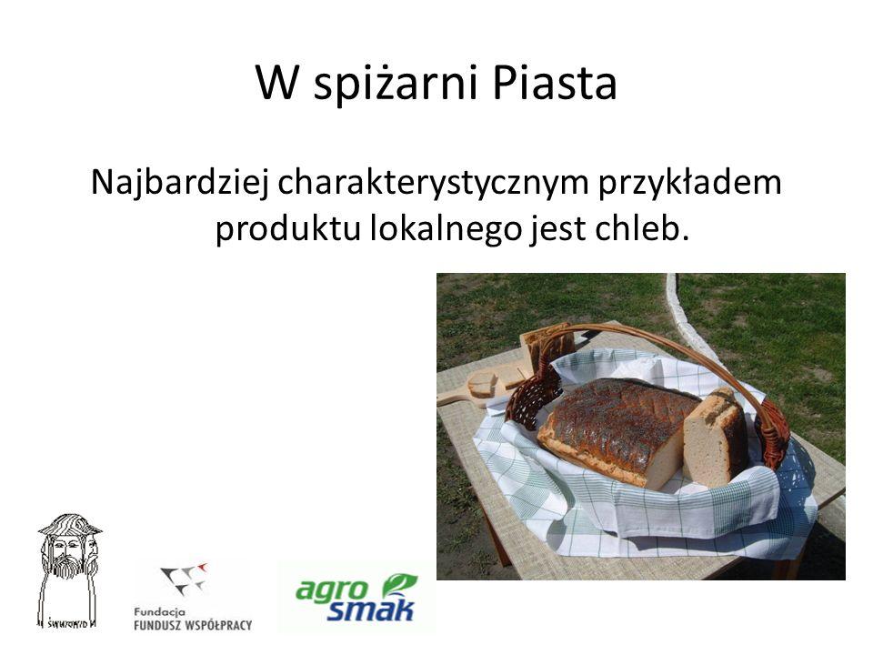 W spiżarni Piasta Najbardziej charakterystycznym przykładem produktu lokalnego jest chleb.