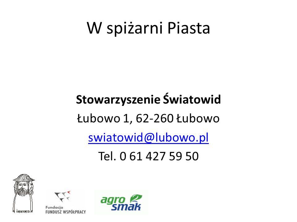 W spiżarni Piasta Stowarzyszenie Światowid Łubowo 1, 62-260 Łubowo swiatowid@lubowo.pl Tel. 0 61 427 59 50