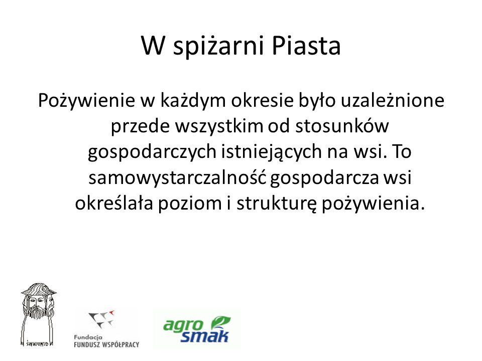 W spiżarni Piasta Przejawiało się to w spożywaniu żywności przygotowanej z surowców lokalnych produkowanych bądź zdobywanych przez zbieractwo, rybołówstwo, przetwórstwo i konserwację produktów we własnych gospodarstwach.
