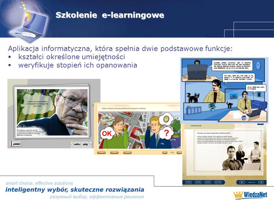 Szkolenie e-learningowe Aplikacja informatyczna, która spełnia dwie podstawowe funkcje: kształci określone umiejętności weryfikuje stopień ich opanowania