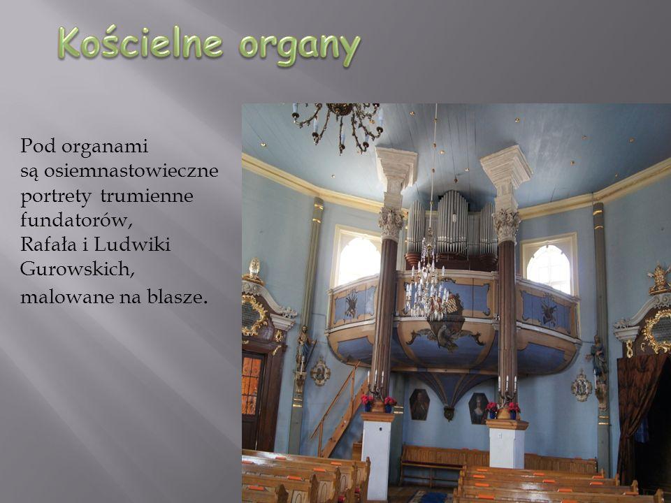 Pod organami są osiemnastowieczne portrety trumienne fundatorów, Rafała i Ludwiki Gurowskich, malowane na blasze.