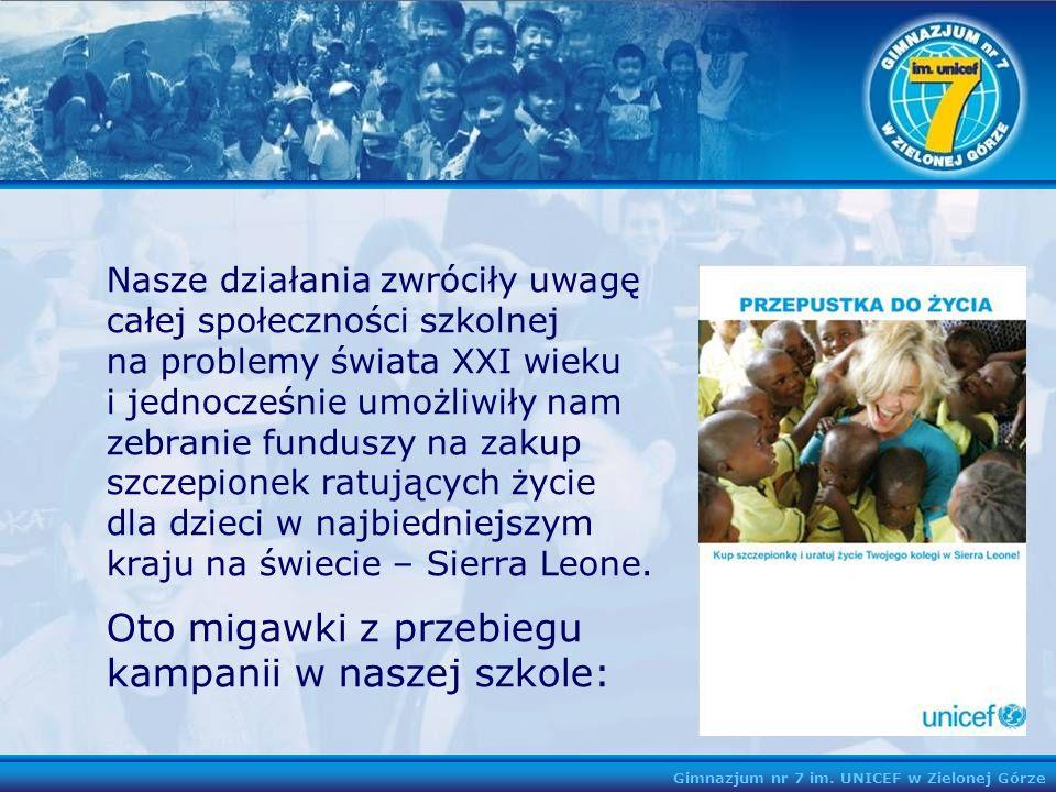 Gimnazjum nr 7 im. UNICEF w Zielonej Górze Nasze działania zwróciły uwagę całej społeczności szkolnej na problemy świata XXI wieku i jednocześnie umoż