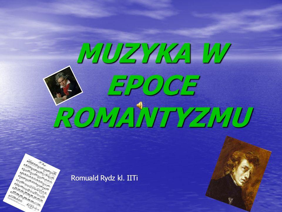 MUZYKA W EPOCE ROMANTYZMU Romuald Rydz kl. IITi