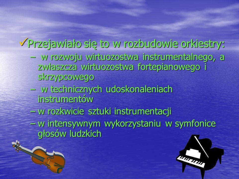 Przejawiało się to w rozbudowie orkiestry: Przejawiało się to w rozbudowie orkiestry: – w rozwoju wirtuozostwa instrumentalnego, a zwłaszcza wirtuozos