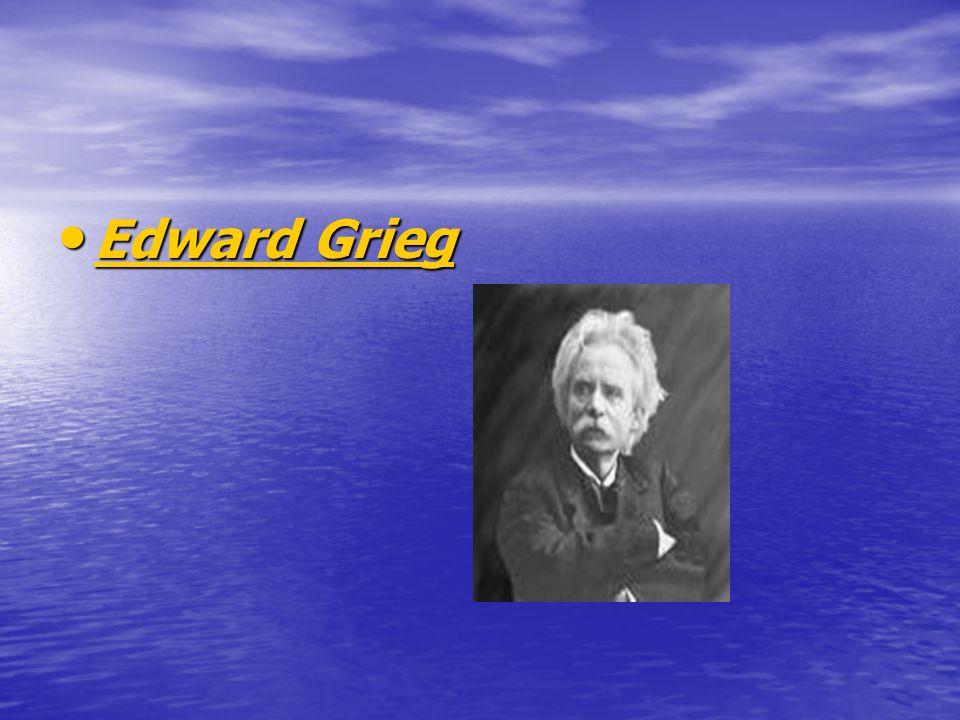 Edward Grieg Edward Grieg Edward Grieg Edward Grieg