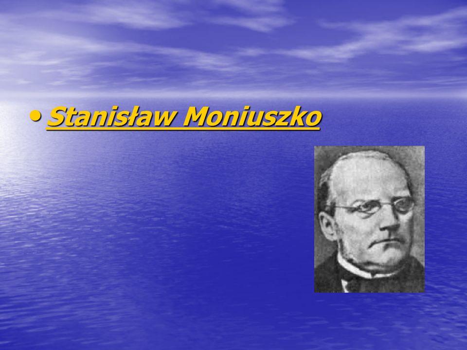 Stanisław Moniuszko Stanisław Moniuszko Stanisław Moniuszko Stanisław Moniuszko
