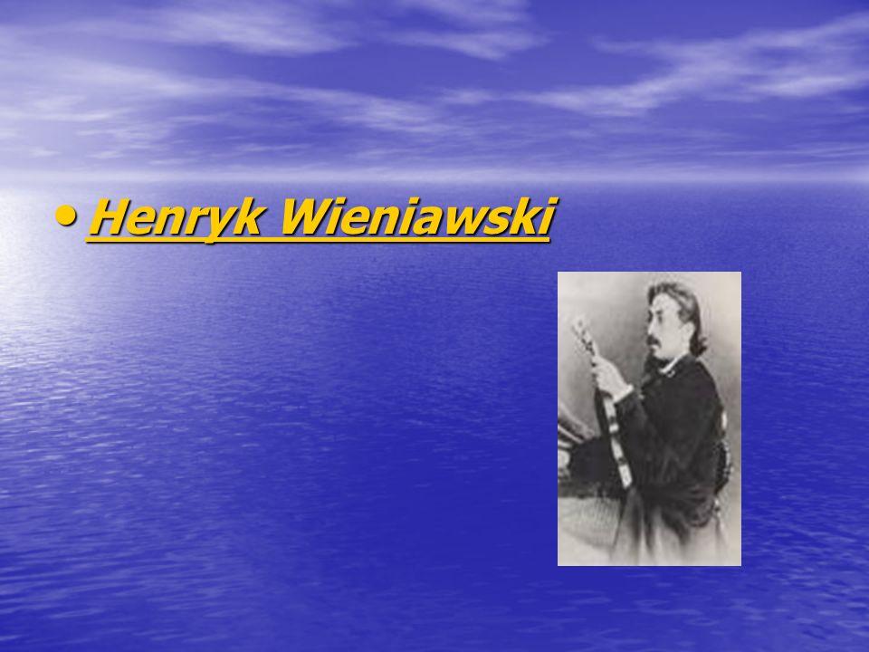 Henryk Wieniawski Henryk Wieniawski Henryk Wieniawski Henryk Wieniawski