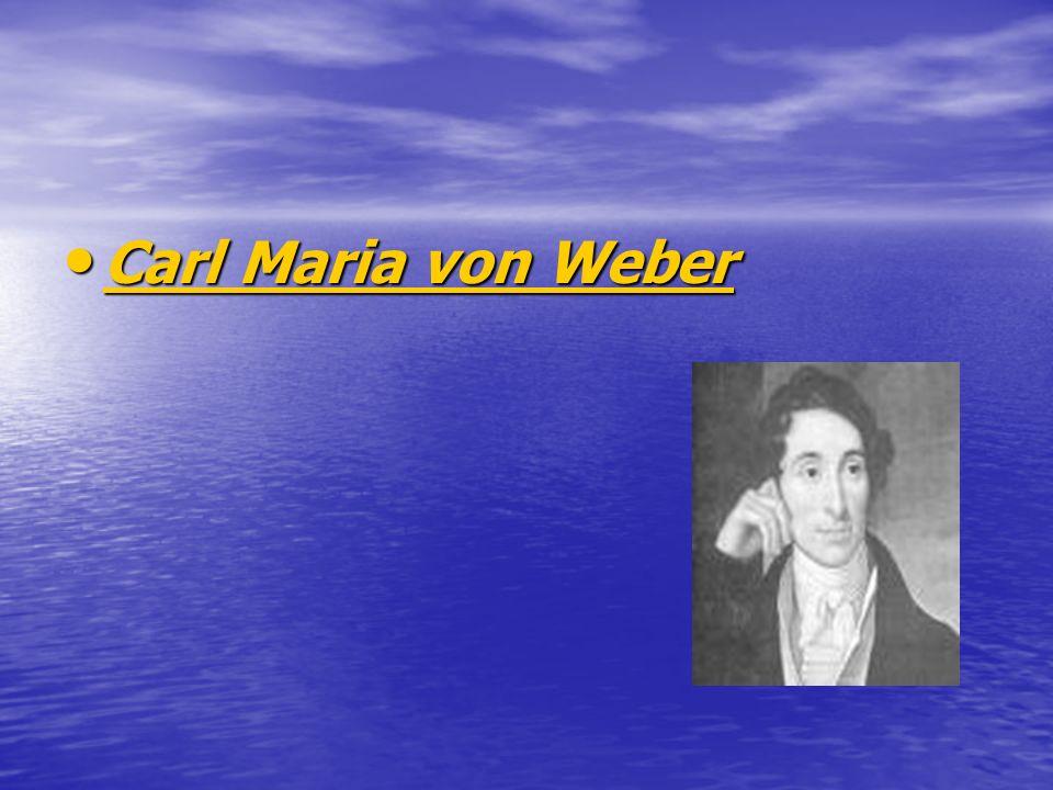 Carl Maria von Weber Carl Maria von Weber Carl Maria von Weber Carl Maria von Weber