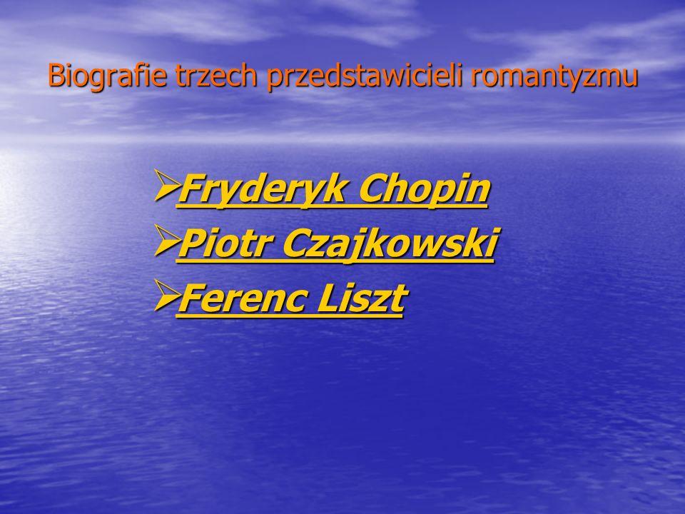 Biografie trzech przedstawicieli romantyzmu Fryderyk Chopin Fryderyk Chopin Fryderyk Chopin Fryderyk Chopin Piotr Czajkowski Piotr Czajkowski Piotr Cz
