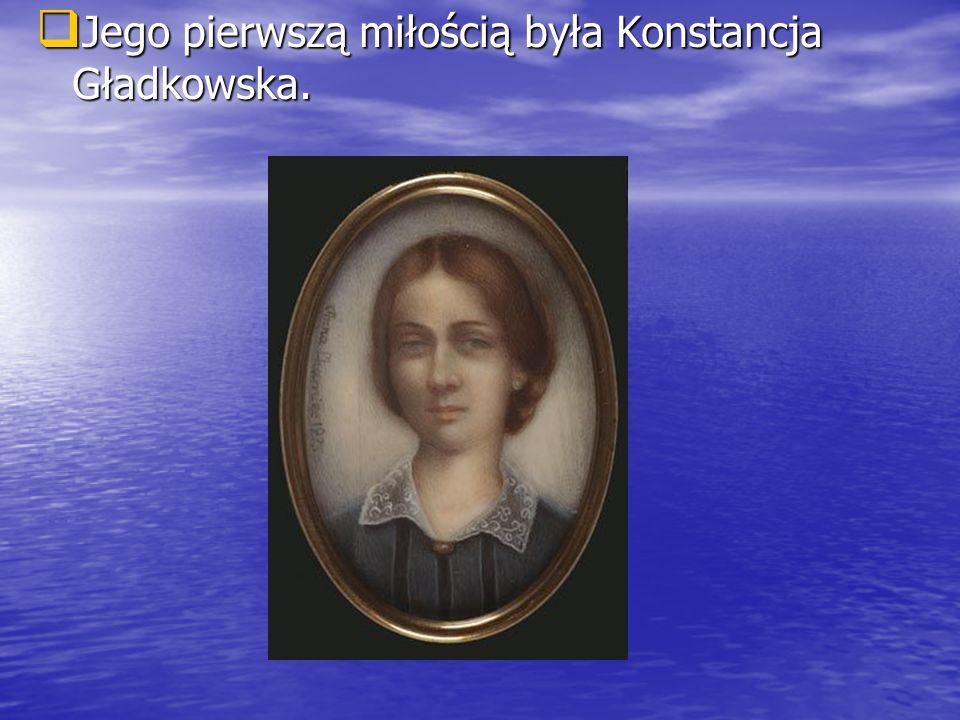 Jego pierwszą miłością była Konstancja Gładkowska. Jego pierwszą miłością była Konstancja Gładkowska.