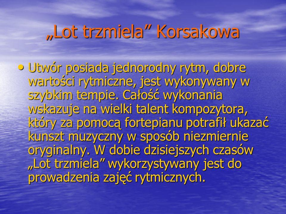 Lot trzmiela Korsakowa Utwór posiada jednorodny rytm, dobre wartości rytmiczne, jest wykonywany w szybkim tempie. Całość wykonania wskazuje na wielki