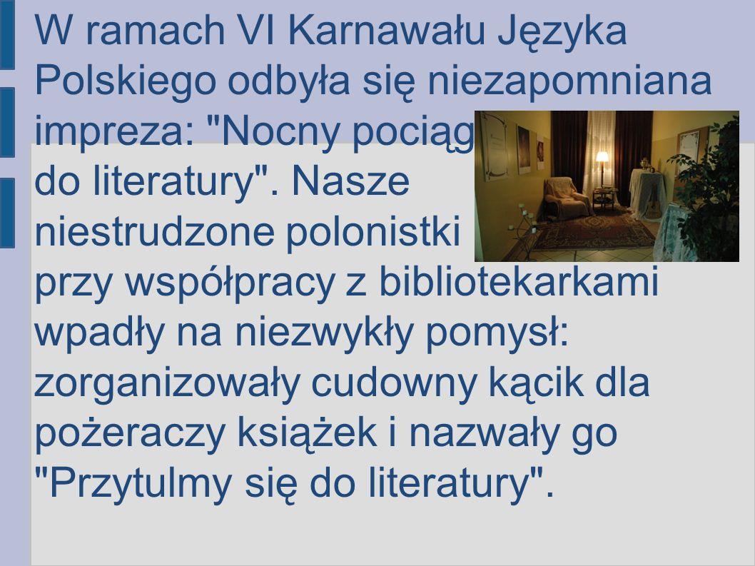 W ramach VI Karnawału Języka Polskiego odbyła się niezapomniana impreza: Nocny pociąg do literatury .
