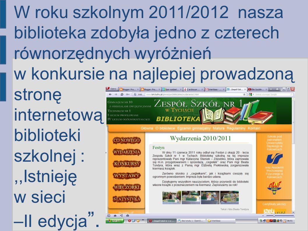 W roku szkolnym 2011/2012 nasza biblioteka zdobyła jedno z czterech równorzędnych wyróżnień w konkursie na najlepiej prowadzoną stronę internetową biblioteki szkolnej :,,Istnieję w sieci –II edycja.