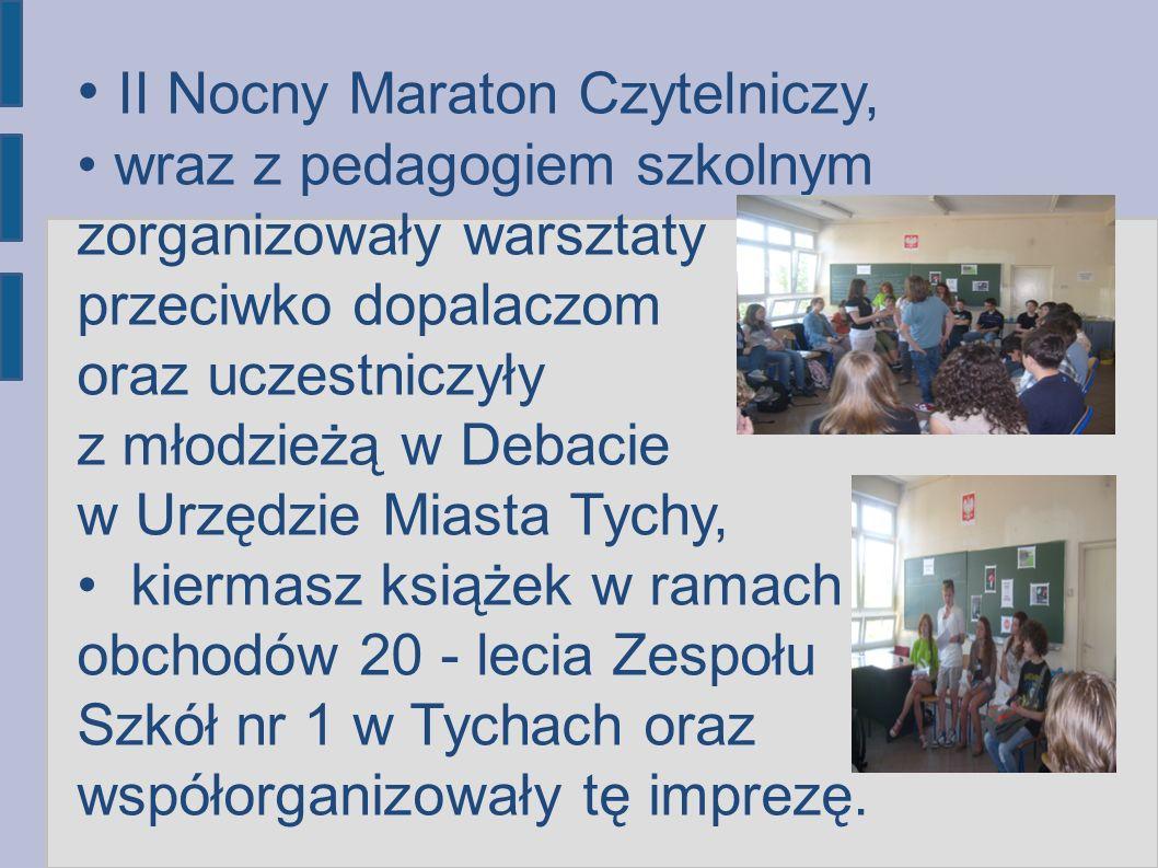 II Nocny Maraton Czytelniczy, wraz z pedagogiem szkolnym zorganizowały warsztaty przeciwko dopalaczom oraz uczestniczyły z młodzieżą w Debacie w Urzędzie Miasta Tychy, kiermasz książek w ramach obchodów 20 - lecia Zespołu Szkół nr 1 w Tychach oraz współorganizowały tę imprezę.