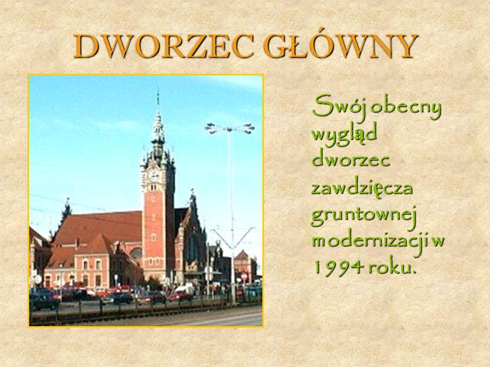 DWORZEC G Ł ÓWNY Swój obecny wygl ą d dworzec zawdzi ę cza gruntownej modernizacji w 1994 roku.