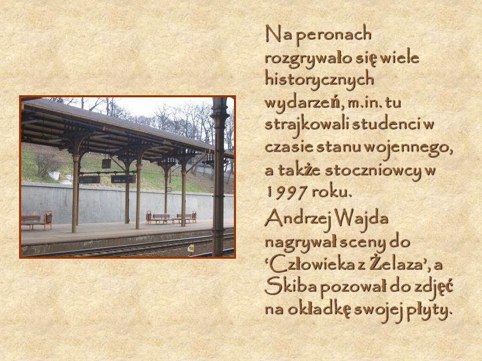 Na peronach rozgrywa ł o si ę wiele historycznych wydarze ń, m.in.