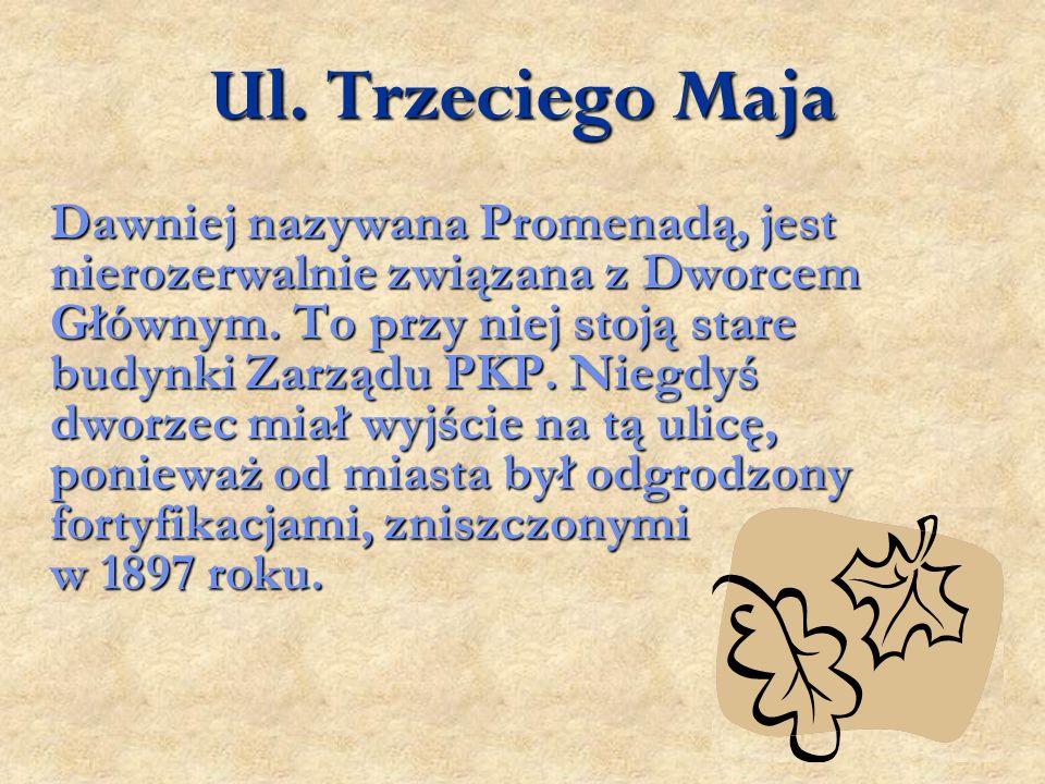 Ul. Trzeciego Maja Dawniej nazywana Promenadą, jest nierozerwalnie związana z Dworcem Głównym.