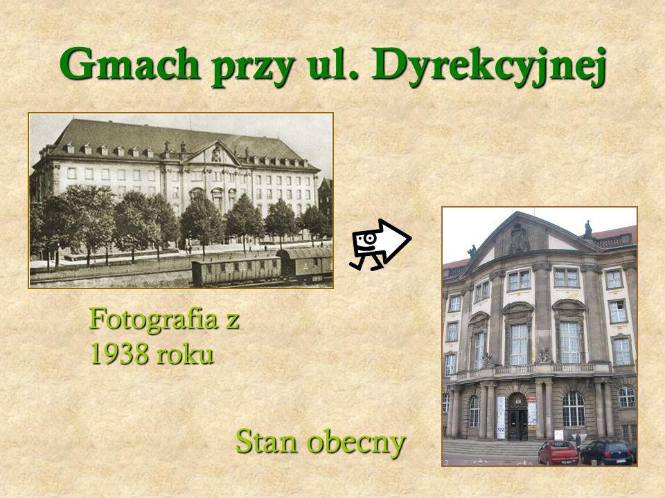 Gmach przy ul. Dyrekcyjnej Stan obecny Fotografia z 1938 roku