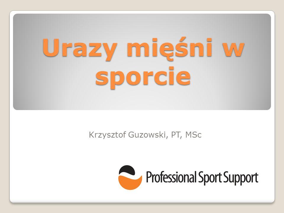 Urazy mięśni w sporcie Krzysztof Guzowski, PT, MSc